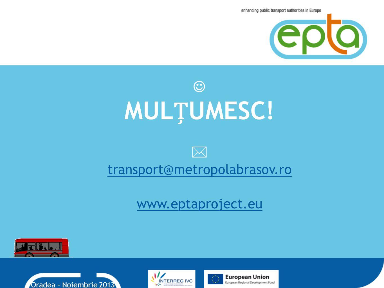 MULUMESC!  transport@metropolabrasov.ro www.eptaproject.eu Oradea – Noiembrie 2013