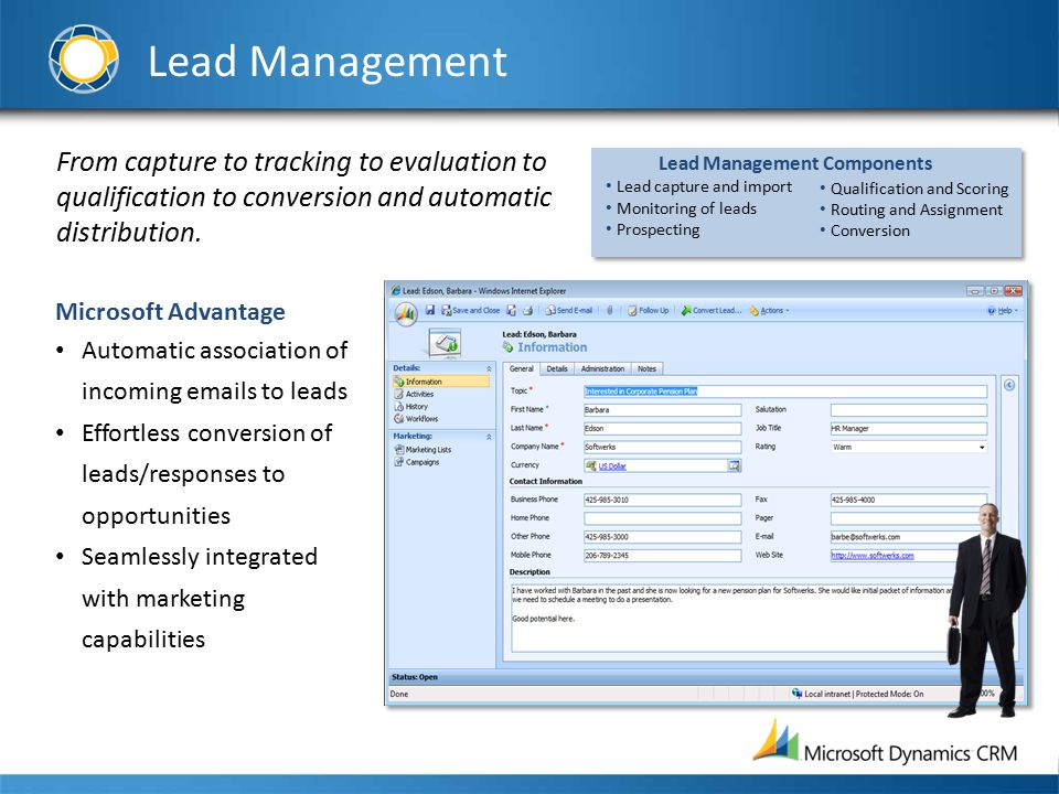 Lead Management From capture to tracking to evaluation to qualification to conversion and automatic distribution. Microsoft Advantage Automatic associ