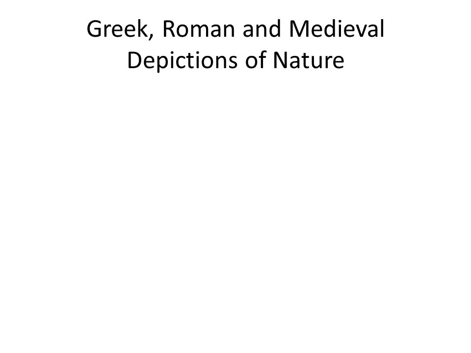 Greek, Roman and Medieval Depictions of Nature