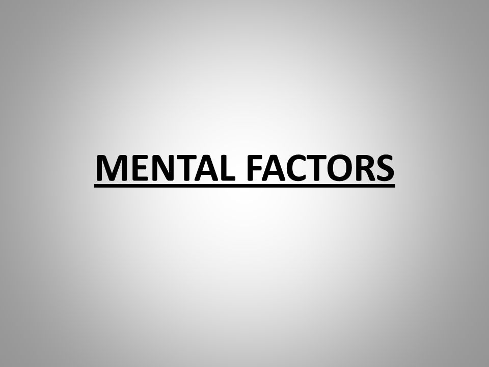 MENTAL FACTORS