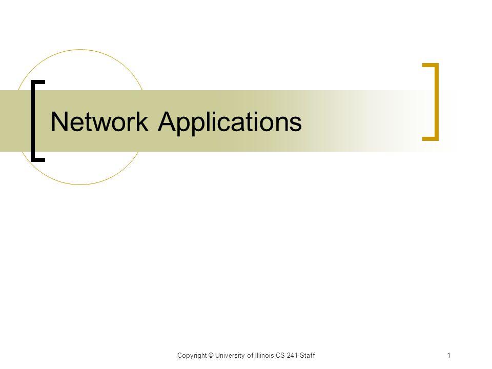 Copyright © University of Illinois CS 241 Staff1 Network Applications
