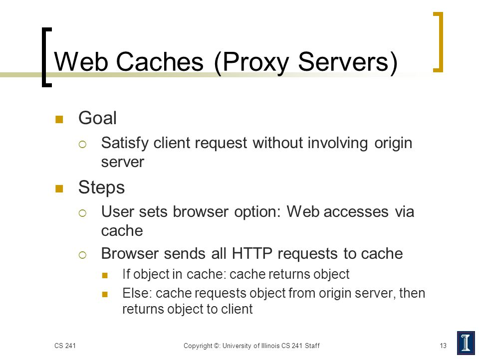 Web Caches (Proxy Servers) Goal  Satisfy client request without involving origin server Steps  User sets browser option: Web accesses via cache  Br