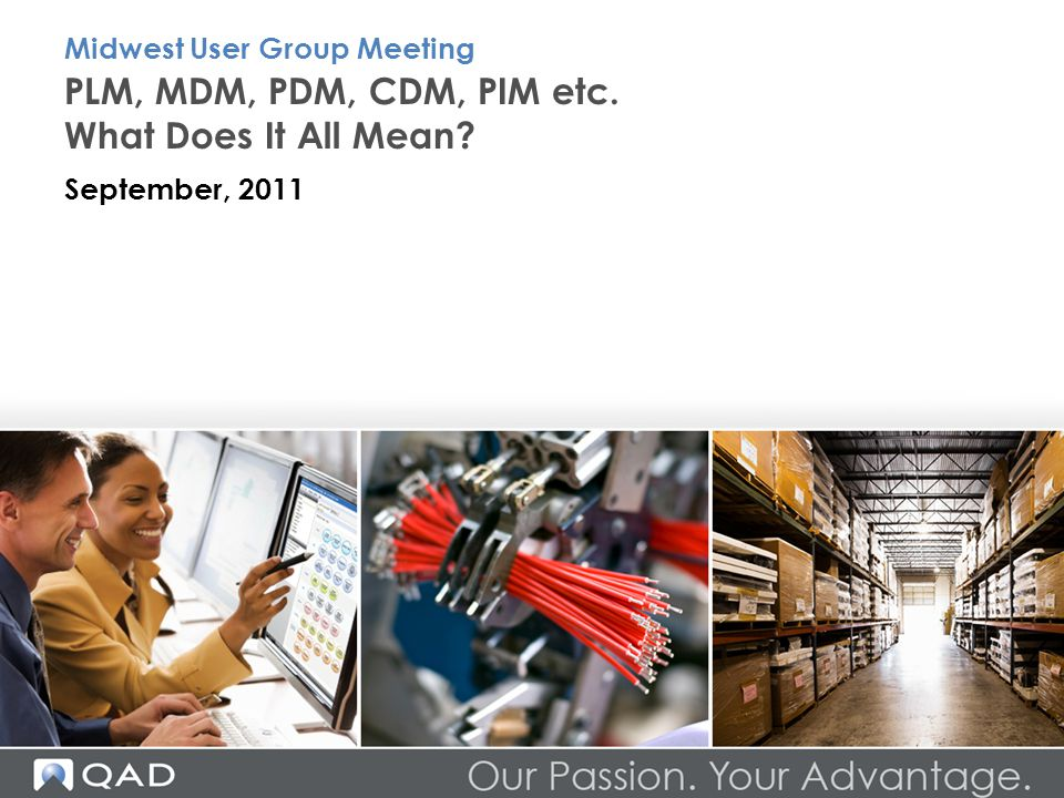 Recommended Best-in-Class Actions Midwest User Group Meeting More likely to centralize product data Go beyond the basics Use multiple approaches Plan to adopt PIM and MDM Aberdeen Group, Integrating the PLM Ecosystem