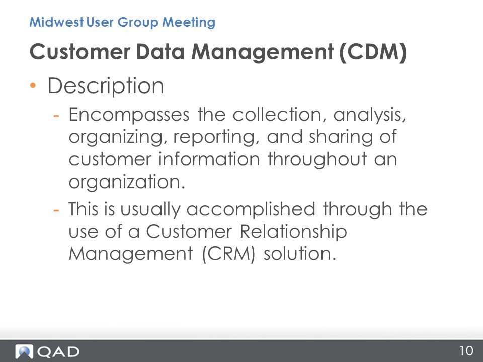 Description -Encompasses the collection, analysis, organizing, reporting, and sharing of customer information throughout an organization. -This is usu