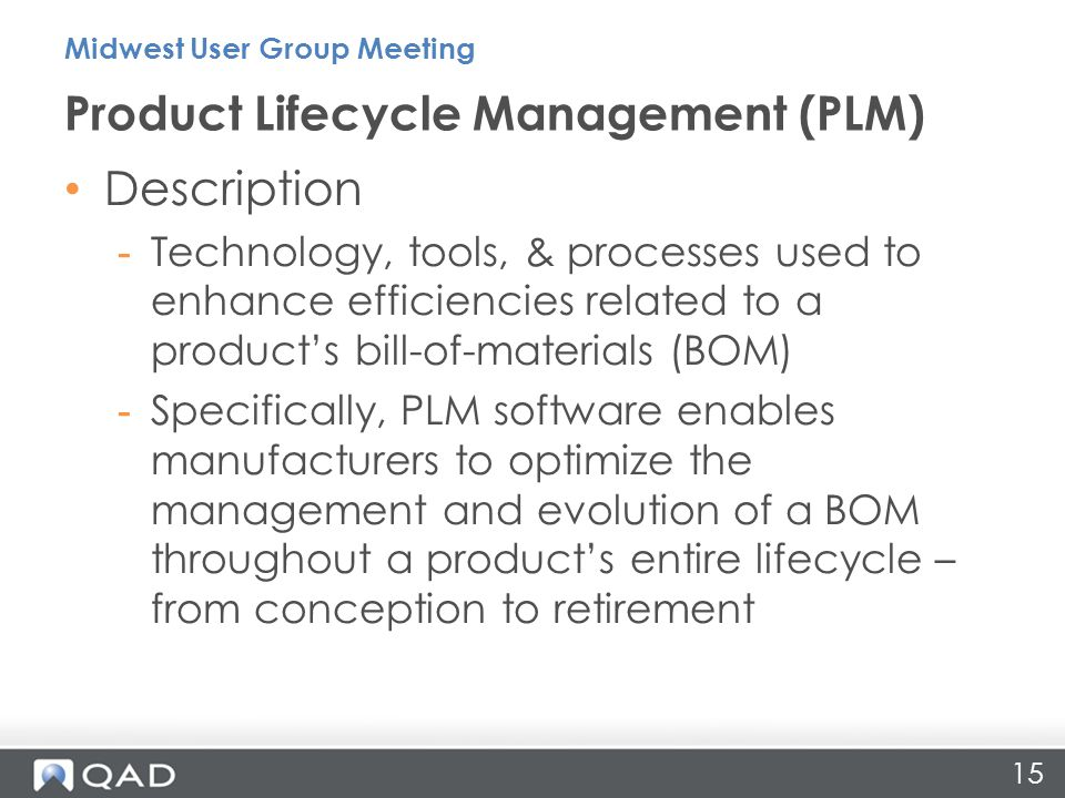 Description -Technology, tools, & processes used to enhance efficiencies related to a product's bill-of-materials (BOM) -Specifically, PLM software en