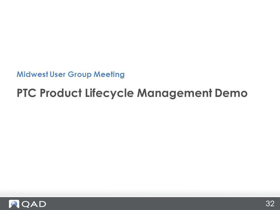 PTC Product Lifecycle Management Demo Midwest User Group Meeting 32