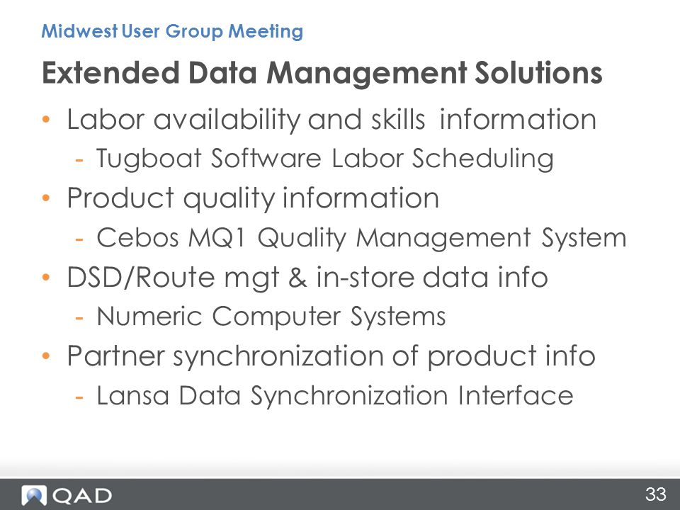 Labor availability and skills information -Tugboat Software Labor Scheduling Product quality information -Cebos MQ1 Quality Management System DSD/Rout