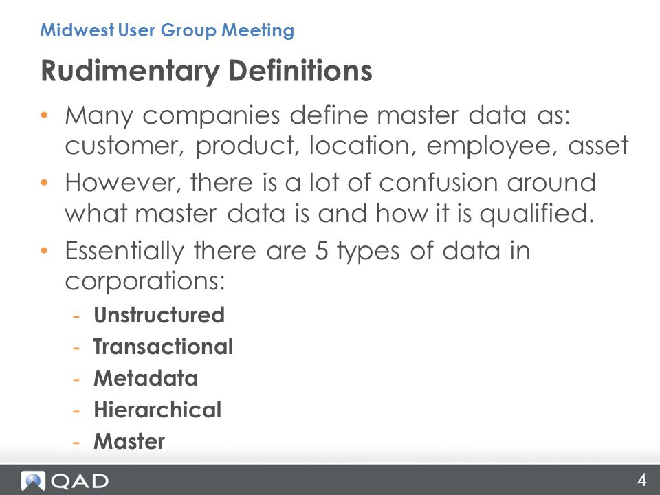 Many companies define master data as: customer, product, location, employee, asset However, there is a lot of confusion around what master data is and
