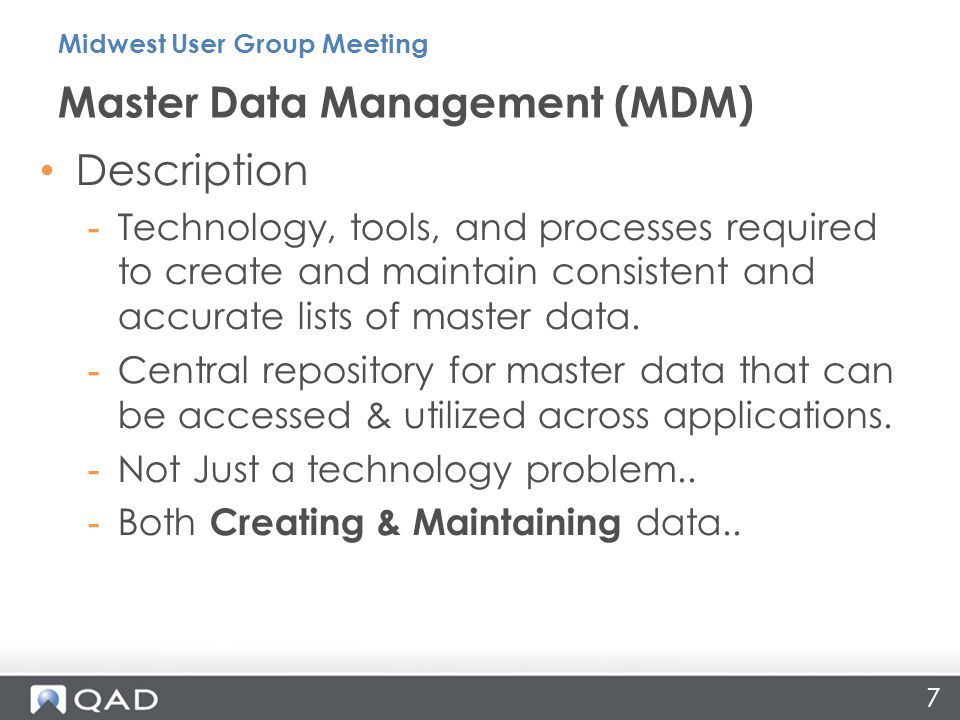 Description -Technology, tools, and processes required to create and maintain consistent and accurate lists of master data. -Central repository for ma