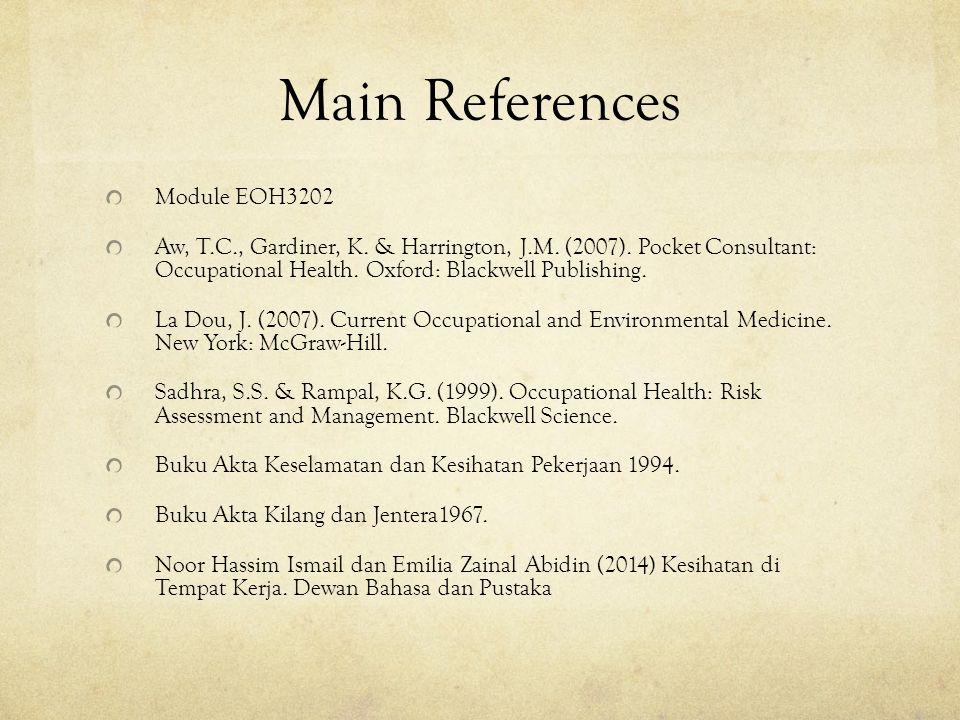 Main References Module EOH3202 Aw, T.C., Gardiner, K. & Harrington, J.M. (2007). Pocket Consultant: Occupational Health. Oxford: Blackwell Publishing.