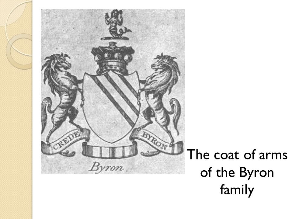 Byron born with a club-foot spent his childhood in Aberdeen, Scotland in 1789, at the age of 10, inherited the title and estates of his great-uncle, Lord Byron stayed at Harrow for 4 years (1801-1805) attended Trinity College in Cambridge