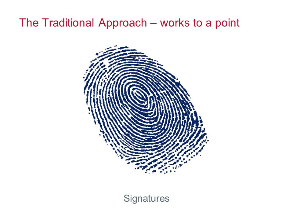 The Traditional Approach – works to a point Signatures
