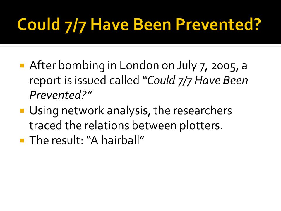  After bombing in London on July 7, 2005, a report is issued called Could 7/7 Have Been Prevented?  Using network analysis, the researchers traced the relations between plotters.