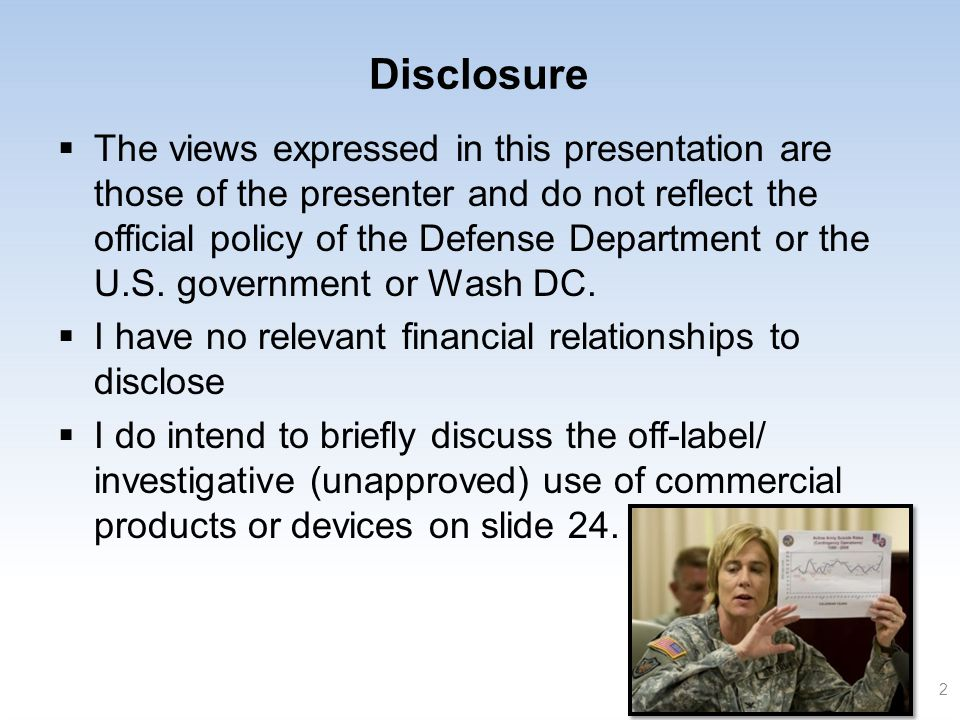 Disclosure  The views expressed in this presentation are those of the presenter and do not reflect the official policy of the Defense Department or t