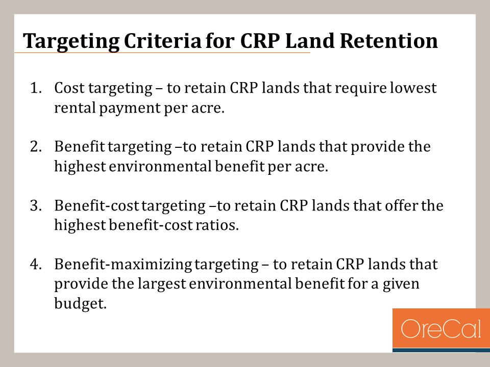 Targeting Criteria for CRP Land Retention 1.Cost targeting – to retain CRP lands that require lowest rental payment per acre.