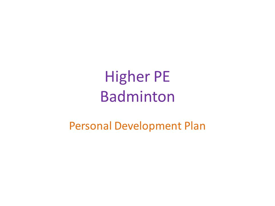 Overview of the development plan Aim: To develop your stroke repertoire in badminton, specifically the overhead clear shot.