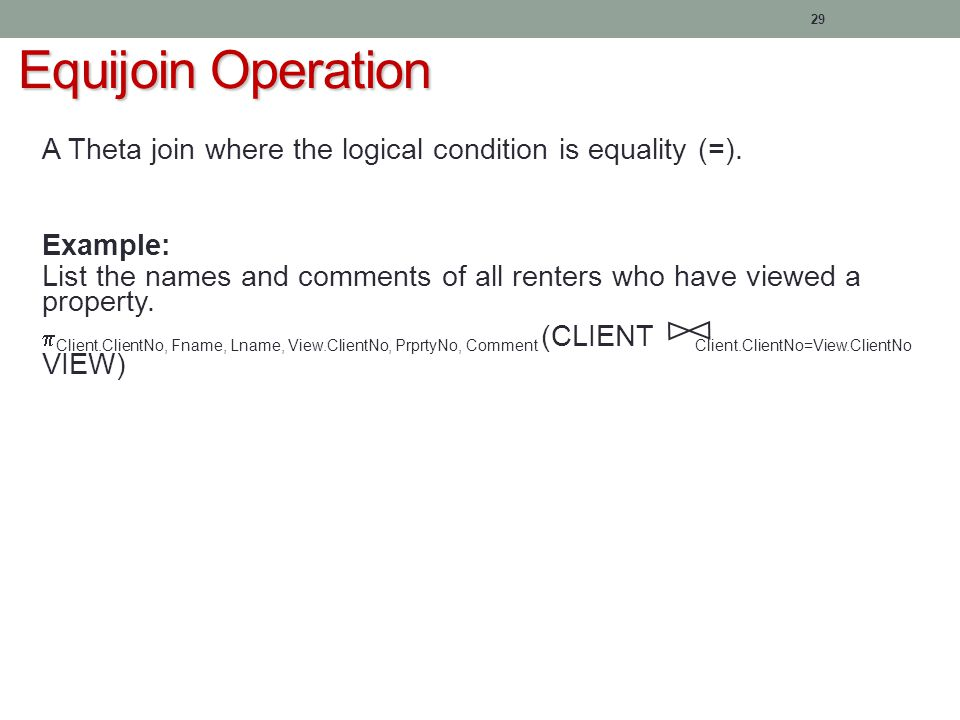 29 Equijoin Operation A Theta join where the logical condition is equality (=).