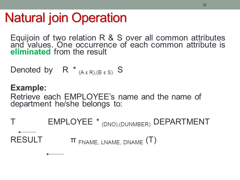 32 Natural join Operation Equijoin of two relation R & S over all common attributes and values.