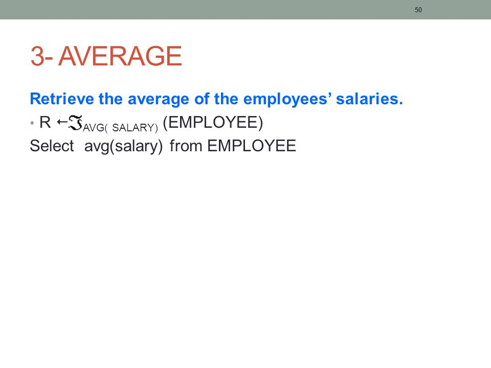 50 3- AVERAGE Retrieve the average of the employees' salaries.
