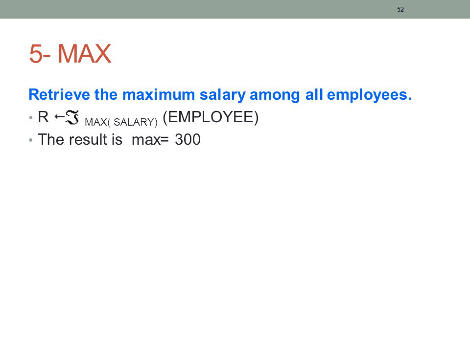 52 5- MAX Retrieve the maximum salary among all employees.