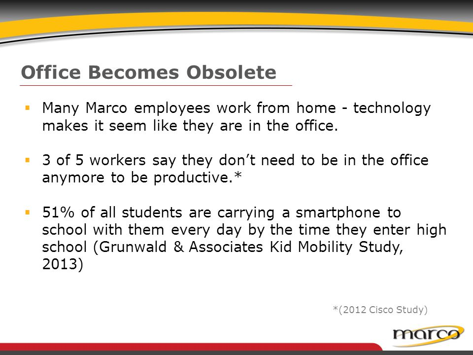 Office Becomes Obsolete  Many Marco employees work from home - technology makes it seem like they are in the office.