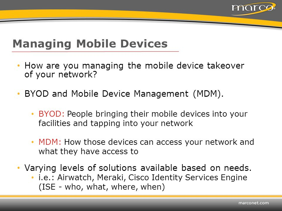 Managing Mobile Devices How are you managing the mobile device takeover of your network.