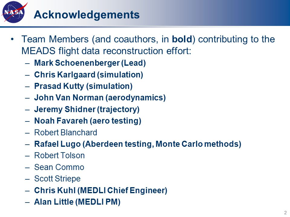 Acknowledgements Team Members (and coauthors, in bold) contributing to the MEADS flight data reconstruction effort: –Mark Schoenenberger (Lead) –Chris