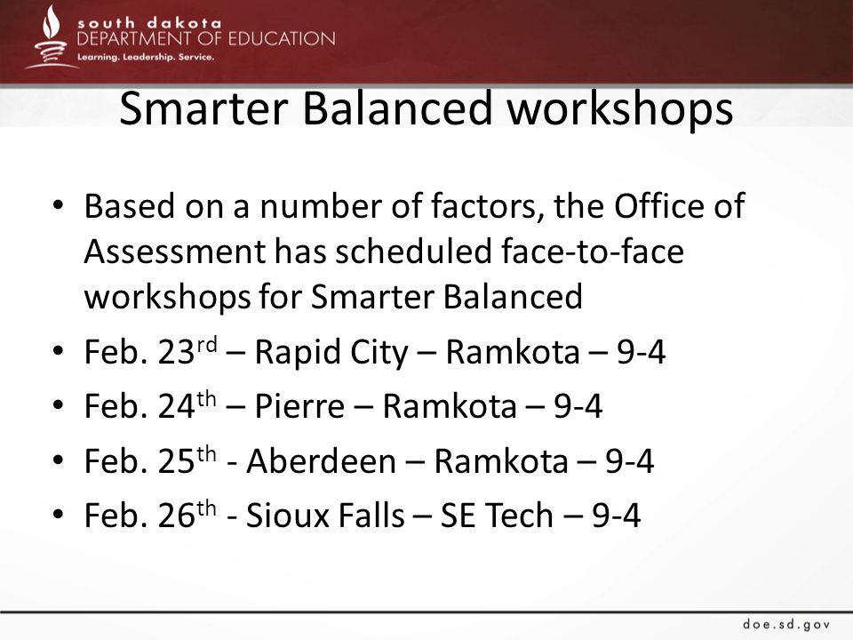 Smarter Balanced workshops Based on a number of factors, the Office of Assessment has scheduled face-to-face workshops for Smarter Balanced Feb.