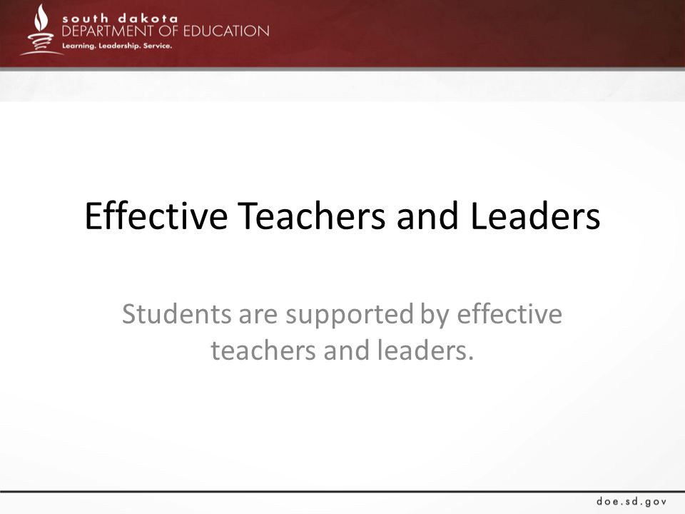 Effective Teachers and Leaders Students are supported by effective teachers and leaders.