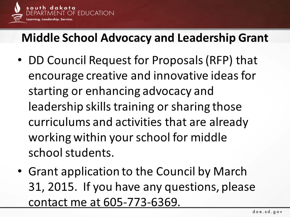 Middle School Advocacy and Leadership Grant DD Council Request for Proposals (RFP) that encourage creative and innovative ideas for starting or enhancing advocacy and leadership skills training or sharing those curriculums and activities that are already working within your school for middle school students.
