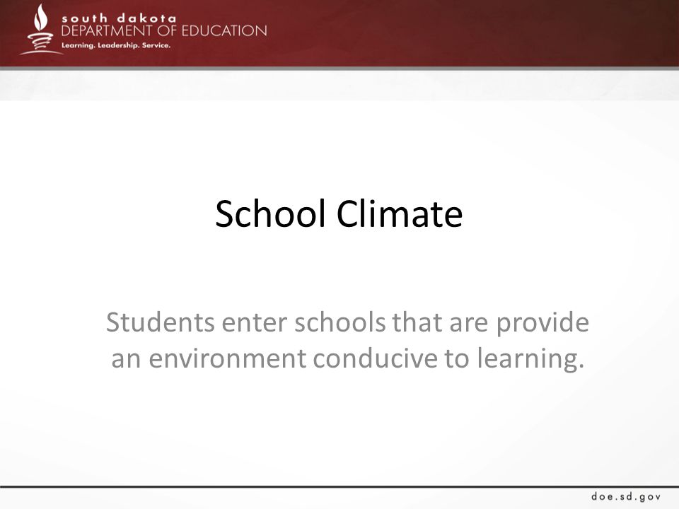 School Climate Students enter schools that are provide an environment conducive to learning.