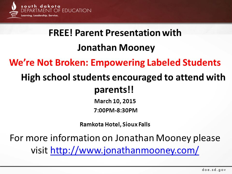 FREE! Parent Presentation with Jonathan Mooney We're Not Broken: Empowering Labeled Students High school students encouraged to attend with parents!!