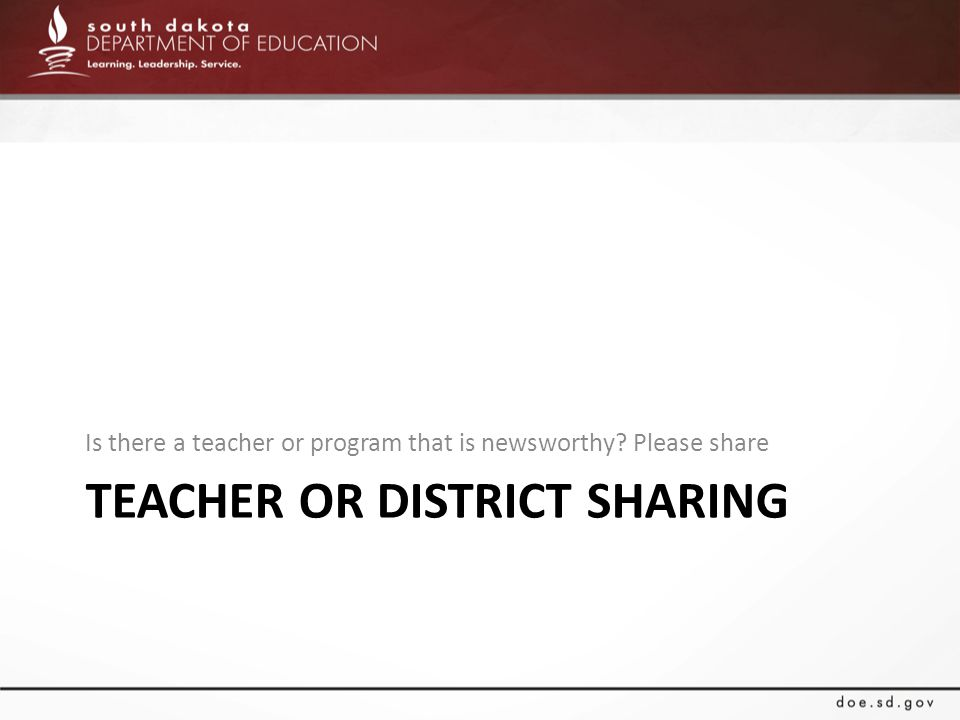 TEACHER OR DISTRICT SHARING Is there a teacher or program that is newsworthy? Please share