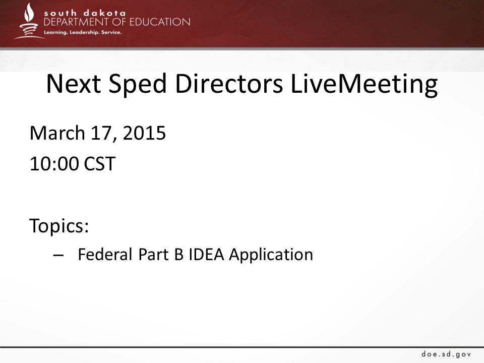 Next Sped Directors LiveMeeting March 17, 2015 10:00 CST Topics: – Federal Part B IDEA Application