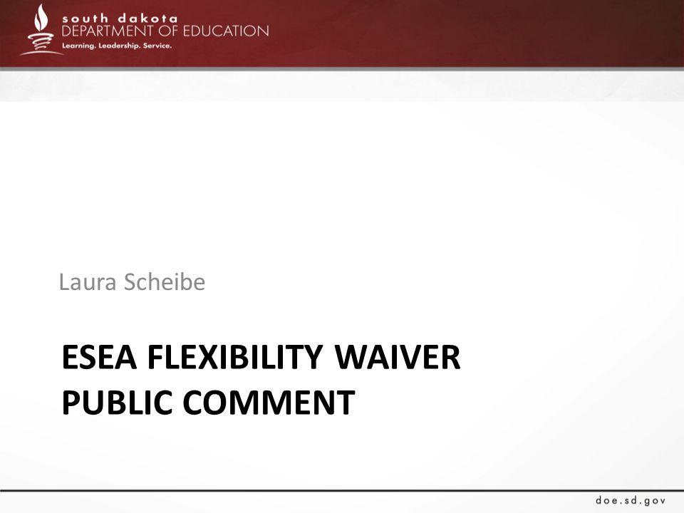 ESEA FLEXIBILITY WAIVER PUBLIC COMMENT Laura Scheibe