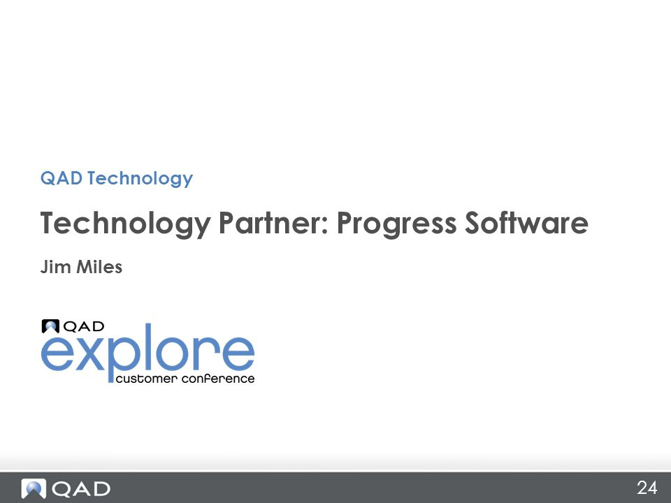 24 Jim Miles Technology Partner: Progress Software QAD Technology