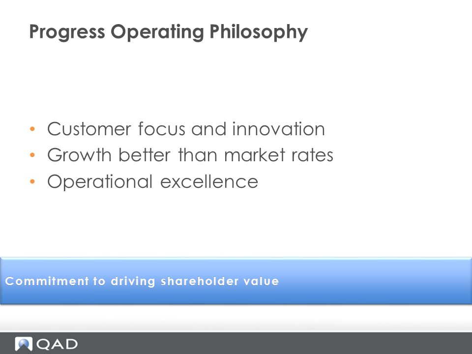 Progress Operating Philosophy Customer focus and innovation Growth better than market rates Operational excellence Commitment to driving shareholder valueCommitment to driving shareholder value