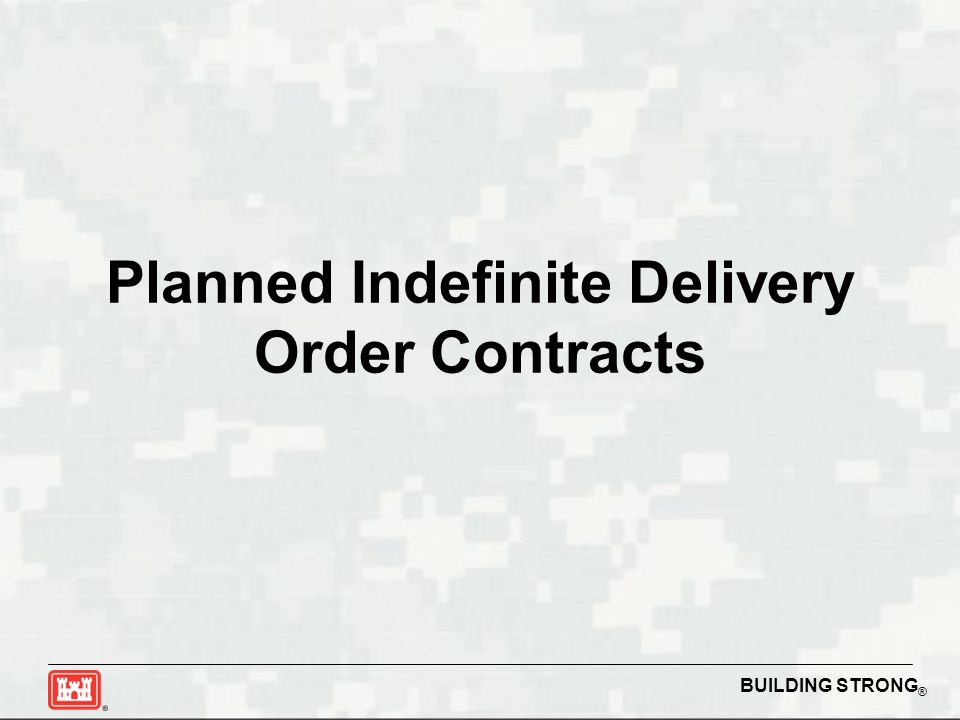 BUILDING STRONG ® Planned Indefinite Delivery Order Contracts