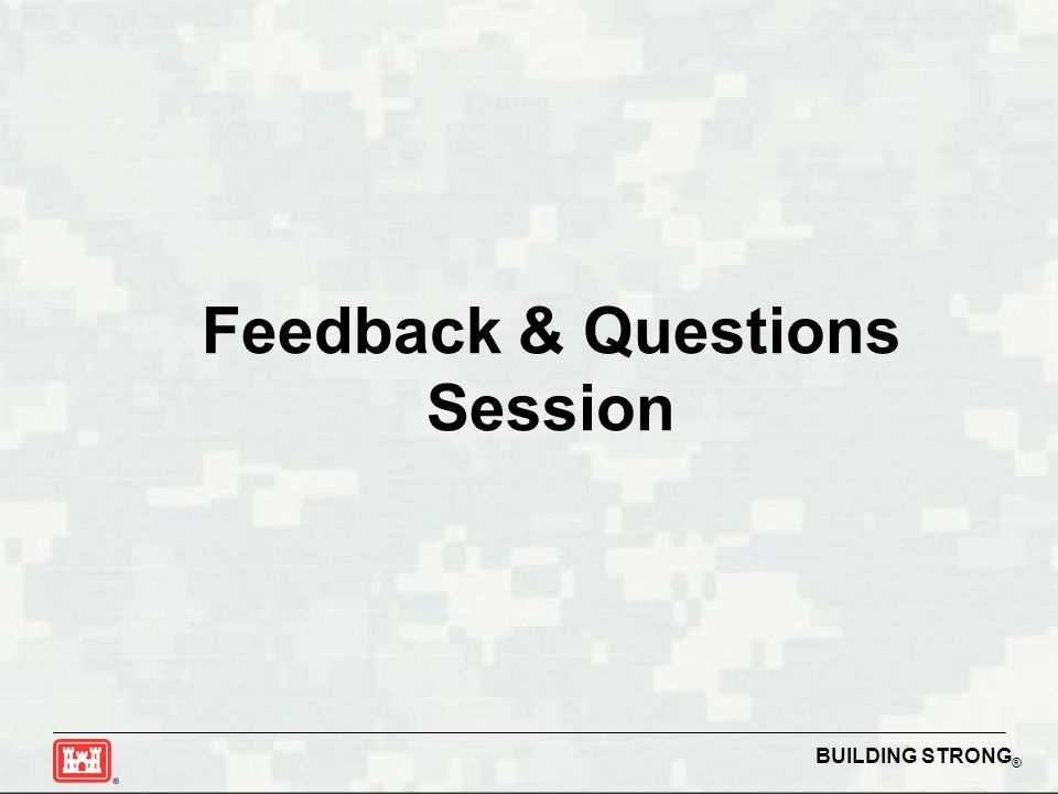 BUILDING STRONG ® Feedback & Questions Session