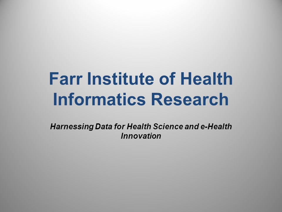 Farr Institute of Health Informatics Research Harnessing Data for Health Science and e-Health Innovation