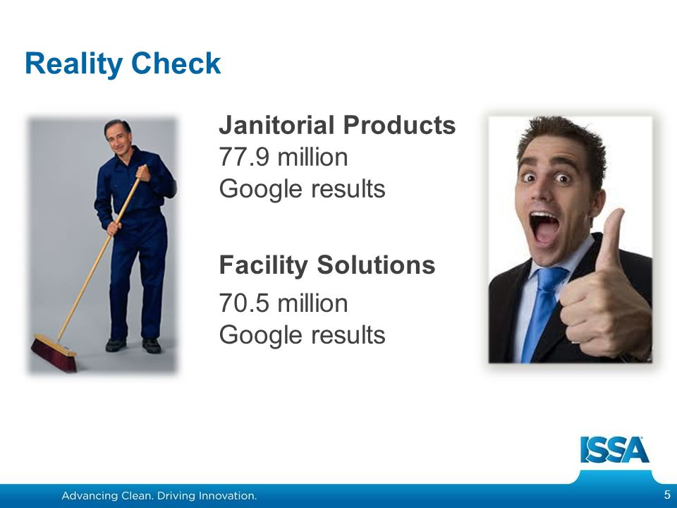 Reality Check Janitorial Products 77.9 million Google results 5 Facility Solutions 70.5 million Google results
