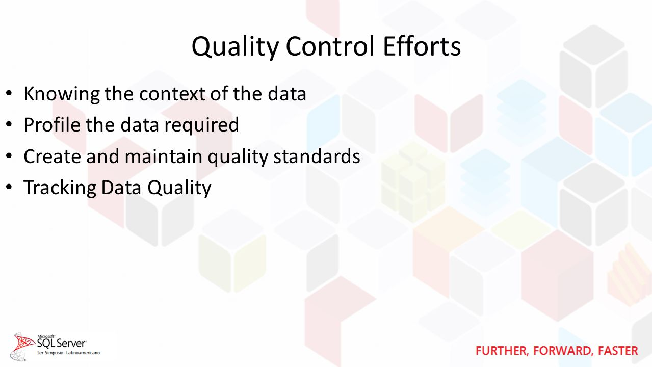 Quality Control Efforts Knowing the context of the data Profile the data required Create and maintain quality standards Tracking Data Quality