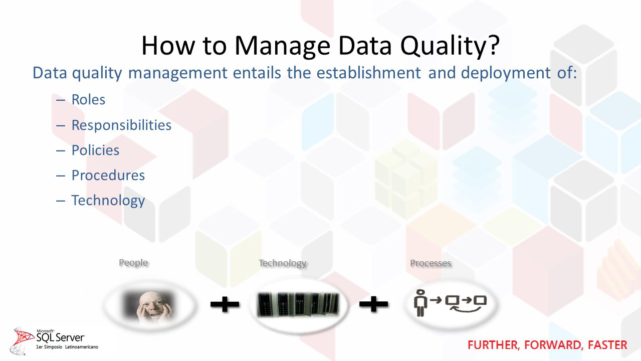 How to Manage Data Quality? Data quality management entails the establishment and deployment of: – Roles – Responsibilities – Policies – Procedures –