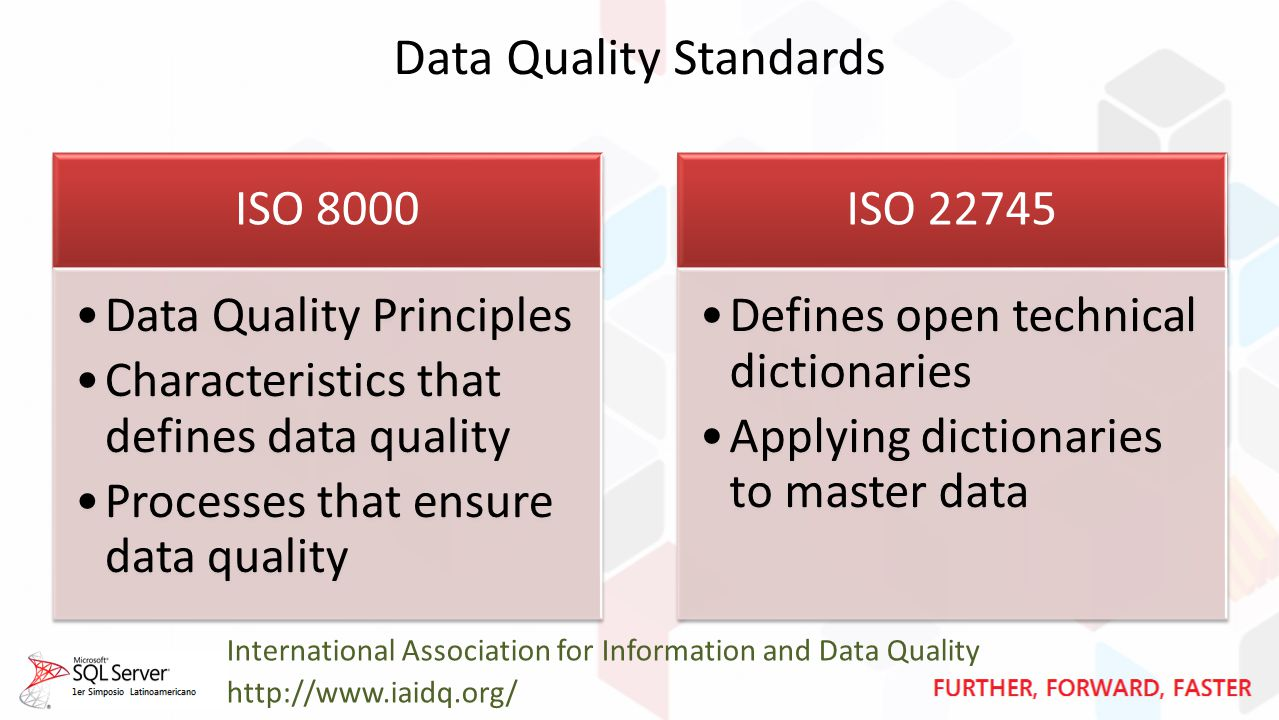 Data Quality Standards ISO 8000 Data Quality Principles Characteristics that defines data quality Processes that ensure data quality ISO 22745 Defines open technical dictionaries Applying dictionaries to master data International Association for Information and Data Quality http://www.iaidq.org/