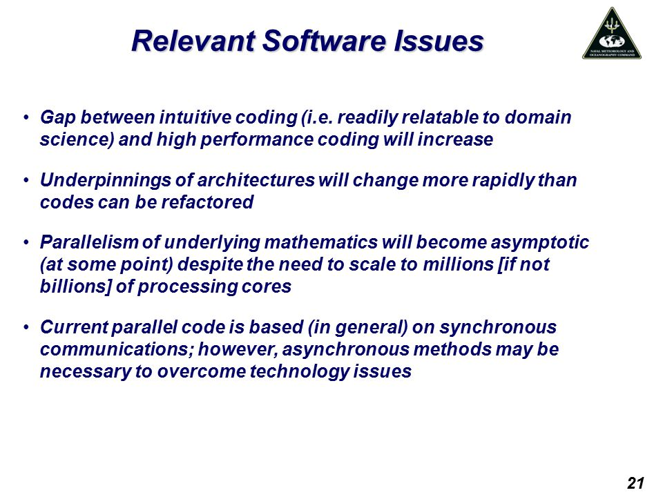 Relevant Software Issues Gap between intuitive coding (i.e. readily relatable to domain science) and high performance coding will increase Underpinnin