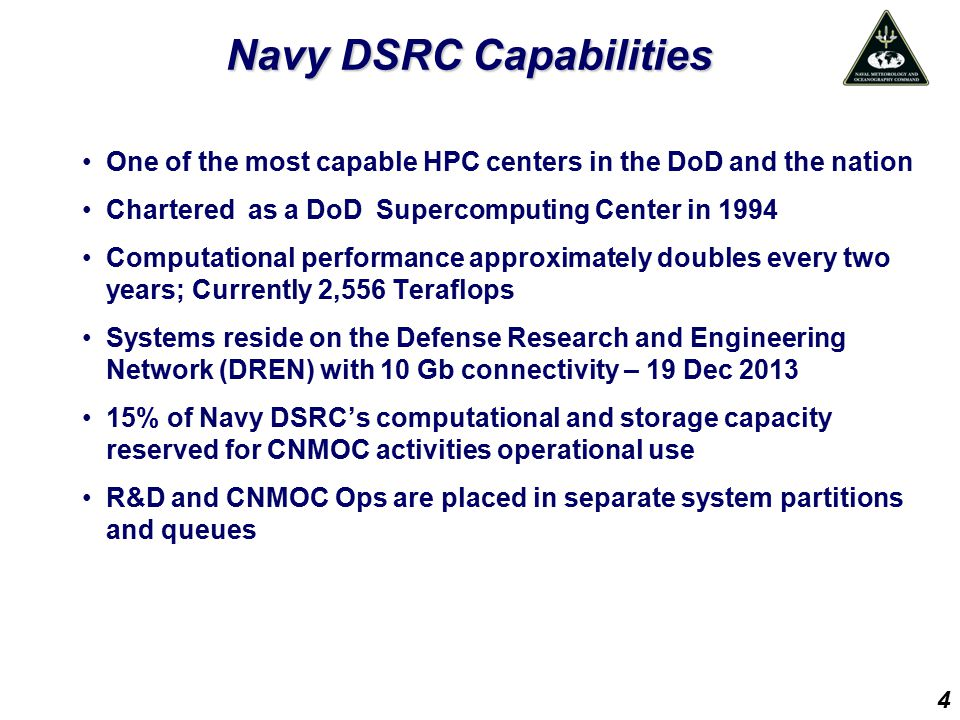 Navy DSRC Capabilities One of the most capable HPC centers in the DoD and the nation Chartered as a DoD Supercomputing Center in 1994 Computational pe