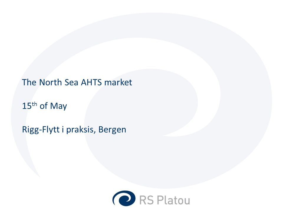 The North Sea AHTS market 15 th of May Rigg-Flytt i praksis, Bergen
