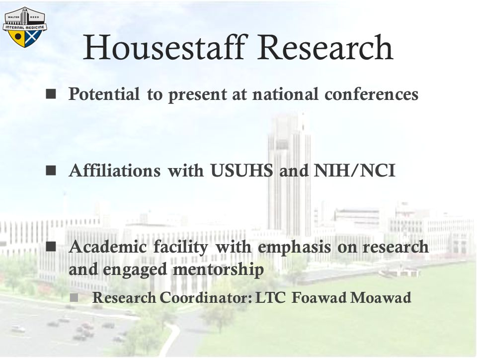 Housestaff Research Potential to present at national conferences Affiliations with USUHS and NIH/NCI Academic facility with emphasis on research and engaged mentorship Research Coordinator: LTC Foawad Moawad