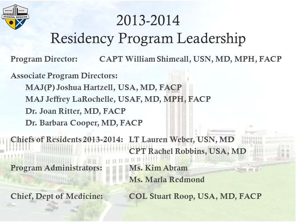 2013-2014 Residency Program Leadership Program Director: CAPT William Shimeall, USN, MD, MPH, FACP Associate Program Directors: MAJ(P) Joshua Hartzell, USA, MD, FACP MAJ Jeffrey LaRochelle, USAF, MD, MPH, FACP Dr.