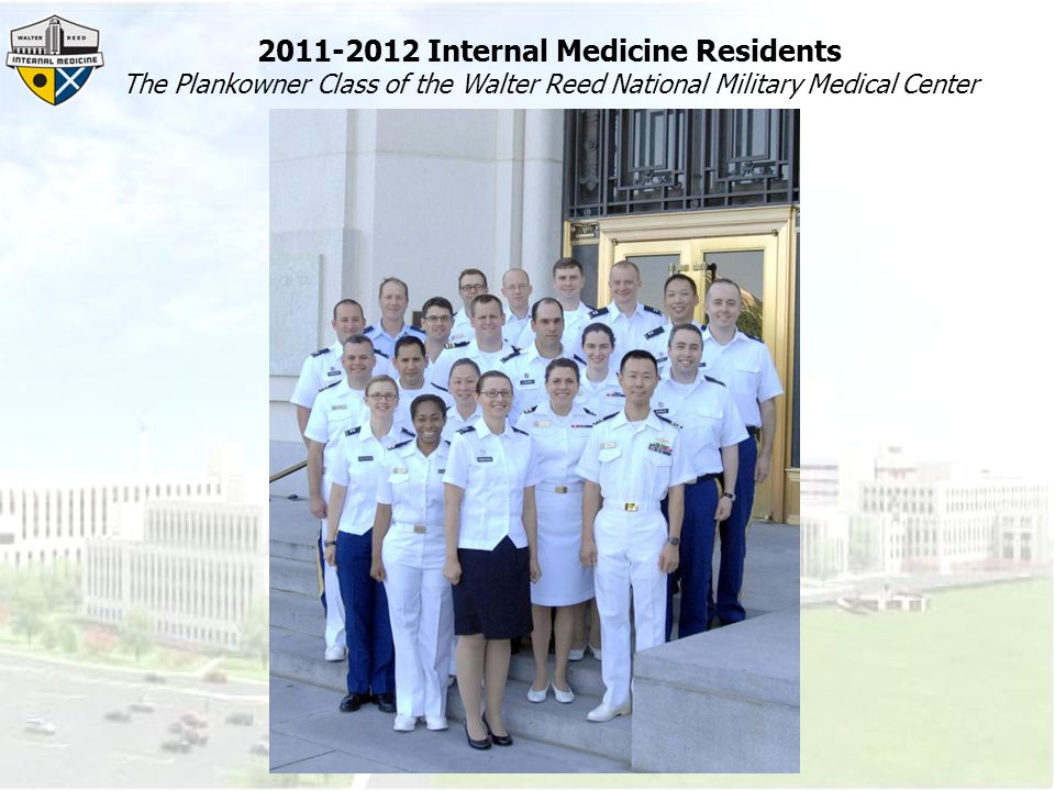 2011-2012 Internal Medicine Residents The Plankowner Class of the Walter Reed National Military Medical Center